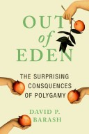 9780190275501 - Out of Eden: The Surprising Consequences of Polygamy by David P. Barash