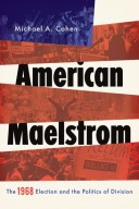 9780199777563 - American Maelstrom: The 1968 Election and the Politics of Division by Michael Cohen