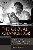 Kristina Spohr, The Global Chancellor: Helmut Schmidt and the Reshaping of the International Order